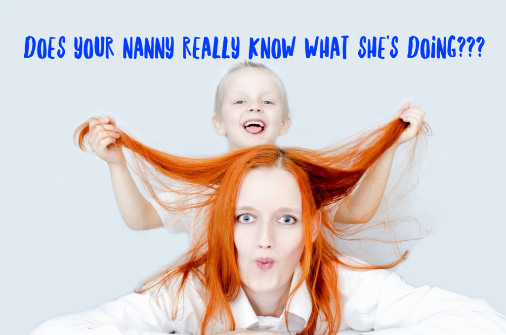 Does your Nanny really know what she's doing