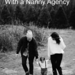 Families – How to Work With a Nanny Agency